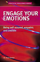 Engage your emotions : building confidence, credibility and resonance