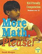 More math, please! : kid-friendly computation, level 2 : numbers over 10