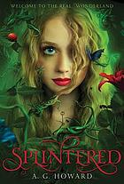 Splintered. (Splintered novel, #1.) : a novel