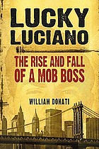 Lucky Luciano : the rise and fall of a mob boss