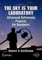 The sky is your laboratory : advanced astronomy projects for amateurs