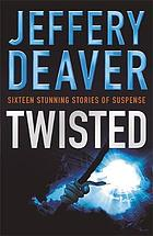 Twisted : collected stories of Jeffery Deaver