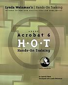 Adobe Acrobat 6 H.O.T. : hands-on training