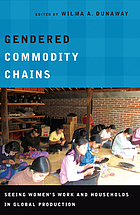 Gendered commodity chains : seeing women's work and households in global production