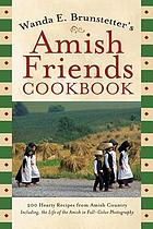 Wanda E. Brunstetter's Amish friends cookbook : 200 hearty recipes from Amish Country.