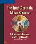The truth about the music business : a grassroots business and legal guide