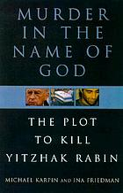 Murder in the name of God : the plot to kill Yitzhak Rabin