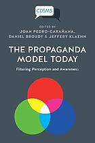 The propaganda model today : filtering perception and awareness