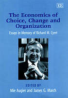The Economics of choice, change and organization : essays in memory of Richard M. Cyert