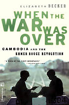 When the war was over : Cambodia and the Khmer Rouge revolution