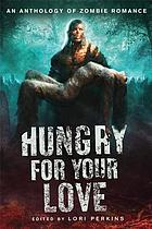 Hungry for your love : an anthology of zombie romance
