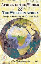 Africa in the world & the world in Africa : essays in honor of Abiola Irele