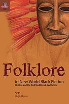 Folklore in New World Black fiction : writing and the oral traditional aesthetics