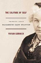 The solitude of self : thinking about Elizabeth Cady Stanton