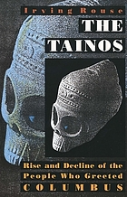 The Tainos : rise & decline of the people who greeted Columbus