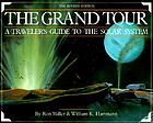 The grand tour : a traveler's guide to the solar system
