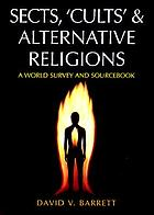 Sects, cults, and alternative religions : a world survey and sourcebook