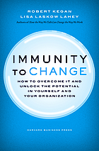Immunity to change : how to overcome it and unlock potential in yourself and your organization