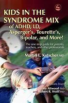 Kids in the syndrome mix of ADHD, LD, Asperger's, Tourette's, bipolar and more! : the one stop guide for parents, teachers, and other professionals