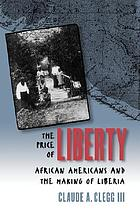 The price of liberty : African Americans and the making of Liberia