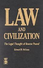 Law and civilization : the legal thought of Roscoe Pound