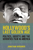 Hollywood's last golden age : politics, society, and the seventies film in America