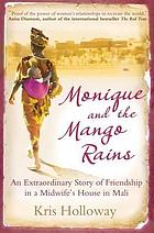 Monique and the mango rains : the extraordinary story of friendship in a midwife's house in Mali