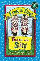 Ling & Ting : twice as silly.