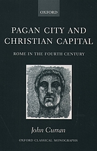 Pagan city and Christian capital : Rome in the fourth century