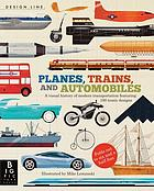 Planes, trains, and automobiles : a visual history of modern transportation featuring 100 iconic designs