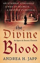 The divine blood : an eternal struggle, a web of secrets, a destiny foretold