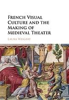 French visual culture and the making of medieval theater