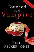 Touched by a vampire : discovering the hidden messages in the Twilight saga