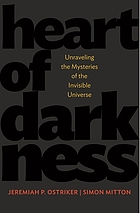 Heart of darkness : unraveling the mysteries of the invisible universe