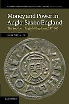 Money and power in Anglo-Saxon England : the southern English kingdoms, 757-865
