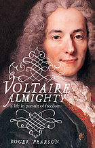 Voltaire almighty : a life in pursuit of freedom