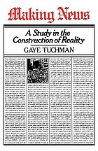 Making news : a study in the construction of reality