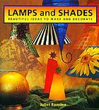 Lamps and shades : beautiful ideas to make and decorate