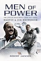 Men of power : the lives of Rolls-Royce test pilots Harvey & Jim Heyworth
