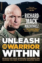 Unleash the warrior within : develop the focus, discipline, confidence, and courage you need to achieve unlimited goals
