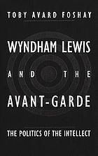 Wyndham Lewis and the avant-garde : the politics of the intellect