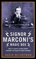 Signor Marconi's magic box : how an amateur inventor defied scientists and began the radio revolution