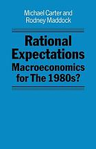 Rational expectations : macroeconomics for the 1980s? .