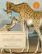Natural histories : extraordinary rare book selections from the American Museum of Natural History Library