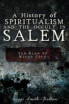 A history of spiritualism and the occult in Salem : the rise of witch city