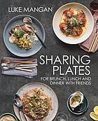 Sharing plates : for brunch, lunch and dinner with friends