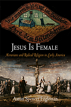 Jesus is female : Moravians and the challenge of radical religion in early America