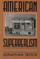 American superrealism : Nathanael West and the politics of representation in the 1930s