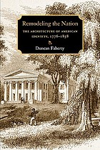 Remodeling the nation : the architecture of American identity, 1776-1858