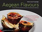 Aegean flavours : a culinary celebration of Turkish cuisine from hot smoked lamb to baked figs
